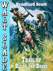 Trail of Blood and Bones: A Walt Slade Western, by Bradford Scott(Paperback)