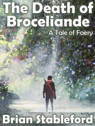 The Death of Broceliande: A Tale of Faery, by Brian Stableford (epub/Kindle/pdf)