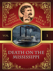 Death on the Mississippi: The Mark Twain Mysteries #1, by Peter J. Heck