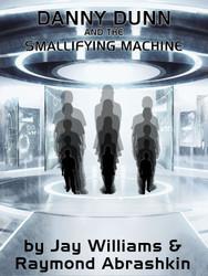 11. Danny Dunn and the Smallifying Machine, by Raymond Abrashkin and Jay Williams (epub/Kindle/pdf)