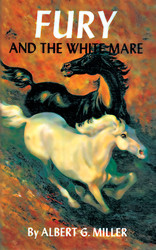 Fury and the White Mare, by Albert G. Miller (trade pb)