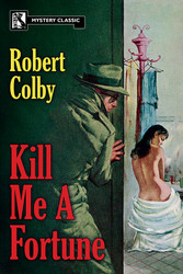 Kill Me a Fortune, by Robert Colby (Paperback)