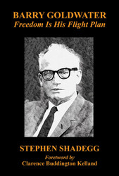 Barry Goldwater: Freedom Is His Flight Plan, by Stephen Shadegg (Paperback)