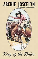 King of the Rodeo, by Archie Joscelyn (Paperback)
