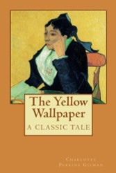 The Yellow Wallpaper, by Charlotte Perkins Gilman (Paperback)