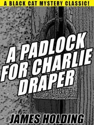 A Padlock For Charlie Draper, by James Holding (epub/Kindle/pdf)