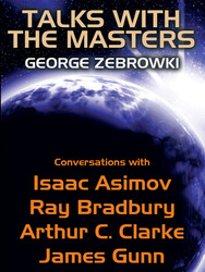 Talks with the Masters: Conversations with Isaac Asimov, Ray Bradbury, Arthur C. Clarke, and James Gunn, edited by George Zebrowski (epub/Kindle/pdf)