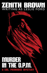 Murder in the O.P.M.: A Col. Primrose Mystery, by Zenith Brown (writing as Leslie Ford) (paper)