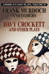 America's Lost Plays, Vol. IV: DAVY CROCKETT and Other Plays, by Frank Murdoch and others (Paperback)