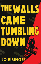 The Walls Came Tumbling Down, by Jo Eisinger (Paperback)