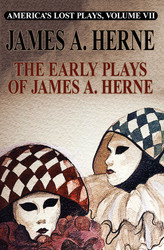 America's Lost Plays VII: The Early Plays of James A. Herne, by James A. Herne (Paperback)