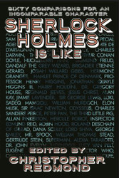 Sherlock Holmes Is Like: Sixty Comparisons for an Incomparable Character, edited by Christopher Redmond (Paperback)