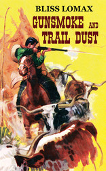 Gunsmoke and Trail Dust, by Bliss Lomax (Paperback)