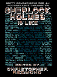 Sherlock Holmes Is Like: Sixty Comparisons for an Incomparable Character, edited by Christopher Redmond (ePub/Kindle/pdf)