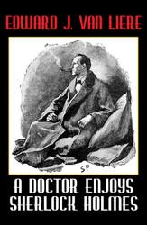 A Doctor Enjoys Sherlock Holmes, by Edward J. Van Liere (Paperback)