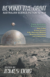 Beyond the Orbit: Australian Science Fiction to 1935, edited by James Doig (Paperback)