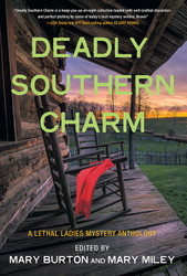 Deadly Southern Charm:  A Lethal Ladies Mystery Anthology, edited by Mary Burton and Mary Miley (Paperback)