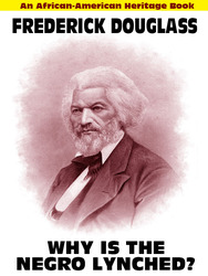 Why Is the Negro Lynched: An African-American Heritage Book, by Frederick Douglass (Paperback)