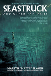"""Seastruck and Other Fantasies, by Marilyn """"Mattie"""" Brahen (trade pb)"""