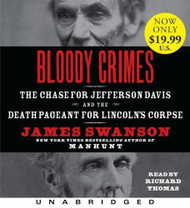Bloody Crimes: The Chase for Jefferson Davis and the Death Pageant for Lincoln