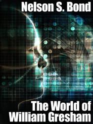 The World of William Gresham, by Nelson S. Bond (epub/Kindle/pdf)