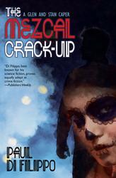 The Mezcal Crack-Up, by Paul Di Filippo (paperback)