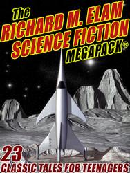 The Richard M. Elam Science Fiction MEGAPACK® (epub/Kindle/pdf)