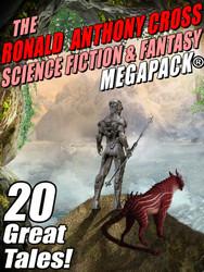 Ronald Anthony Cross Science Fiction & Fantasy MEGAPACK® (epub/Kindle/pdf)