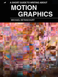 A Short Guide to Writing About Motion Graphics, by Michael Betancourt (Ebook)
