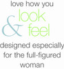 Love how you look & feel! Designed especially for the full-figured woman.