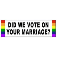 Did We Vote on Your Marriage? - Rainbow Pride LGBT Gay and Lesbian Rights Sticker for car