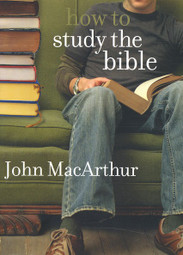 How To Study The Bible - MacArthur