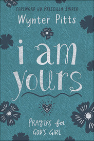 I Am Yours - Prayers For God's Girl