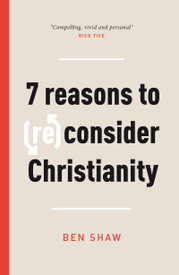 7 Reasons To (Re)Consider Christianity