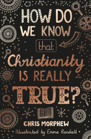 How Do We Know Christianity Is Really True