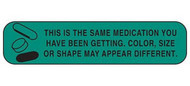 Medical Label Indeed Information Alert This Is The Same Medication You Have Been Getting. Color, Size Or Shape May Appear Different Green 3/8 X 1-5/8 Inch 2056 Pack/1000