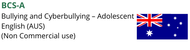BCS-A (Bullying and Cyberbullying Scale - Adolescents)  Non Commercial (AUS)
