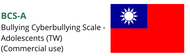 BCS-A (Bullying and Cyberbullying Scale - Adolescents)   Commercial (Mandarin traditional)
