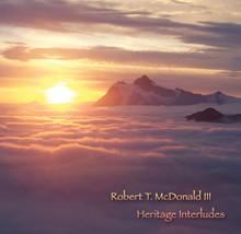 Robert T. McDonald III - Heritage Interludes