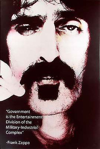 Frank Zappa Poster Government is the Entertainment Div of Military Industrial Complex