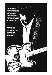 "Waylon Jennings Poster Too Dumb for New York City Too Ugly for LA 18"" x 28"" NICE"