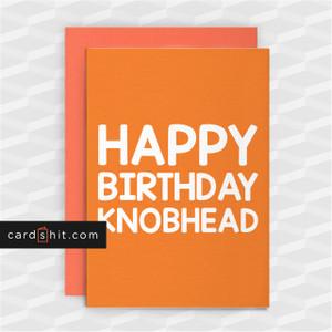 HAPPY BIRTHDAY KNOBHEAD | Funny Birthday Cards for Him