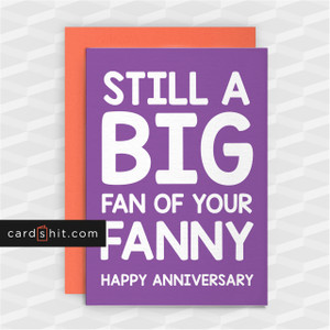 STILL A BIG FAN OF YOUR FANNY | Rude Anniversary Cards