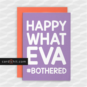 HAPPY WHATEVA #BOTHERED | Funny Birthday Cards