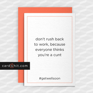 Greeting Cards Get Well Soon Cards Don't rush back to work because everyone thinks you're a cunt #getwellsoon
