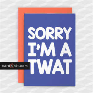 SORRY I'M A TWAT | Rude Sorry Cards