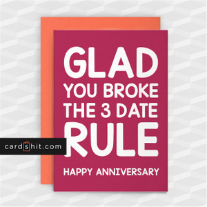 GLAD YOU BROKE THE 3 DATE RULE | Funny Anniversary Cards