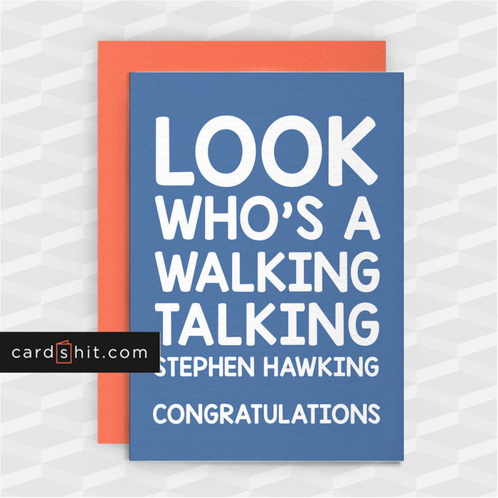LOOK WHO'S A WALKING TALKING STEPHEN HAWKING | Funny Congratulations Cards