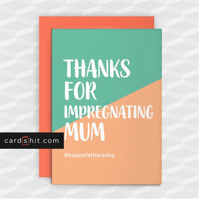 THANKS FOR IMPREGNATING MUM | Funny Father's Day Cards