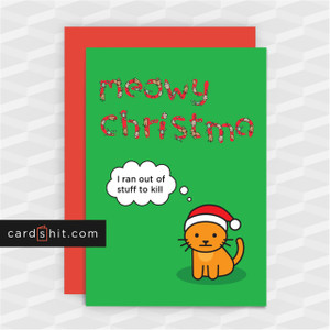 Meowy Christma I ran out of stuff to kill | Funny Christmas Cards